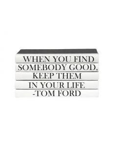"""""""When You Find Somebody Good, Keep Them In Your Life"""" Five Volume Tom Ford Quote Set of Books"""