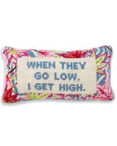Go Low, Get High Quote Needlepoint Pillow - ON BACKORDER UNTIL MID AUGUST 2021