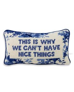 Why We Can't Have Nice Things Quote Needlepoint Pillow - ON BACKORDER UNTIL NOVEMBER 2021
